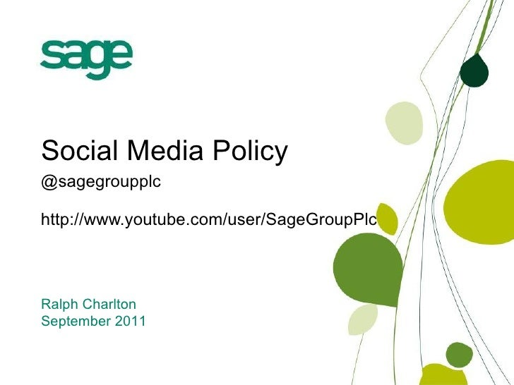 Social Media Policy @sagegroupplc http://www.youtube.com/user/SageGroupPlc Ralph Charlton September 2011