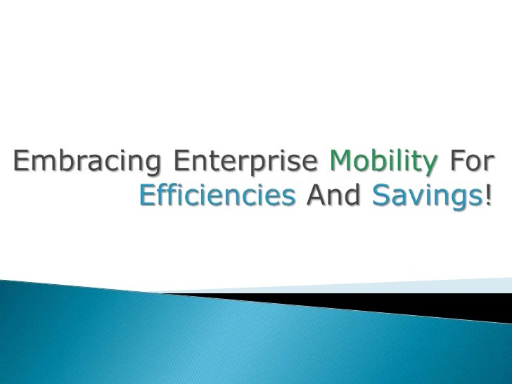 Embracing Enterprise Mobility for Efficiencies and Savings