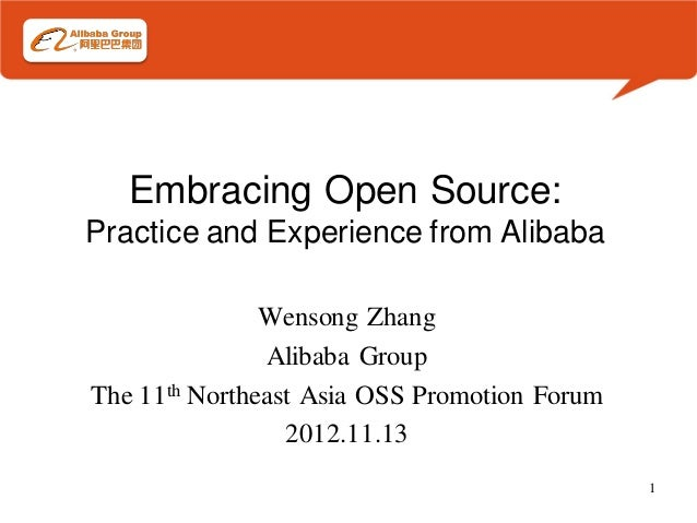 Embracing Open Source:Practice and Experience from Alibaba               Wensong Zhang                Alibaba GroupThe 11t...