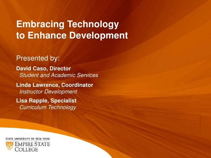 Embracing Technologyto Enhance DevelopmentPresented by:David Caso, Director Student and Academic ServicesLinda Lawrence, C...