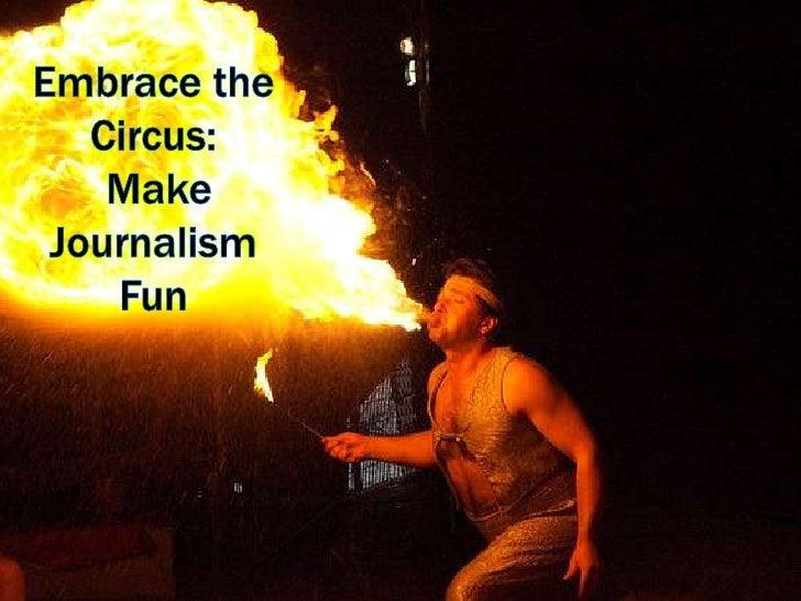 Embrace the Circus: Make Journalism Fun<br />