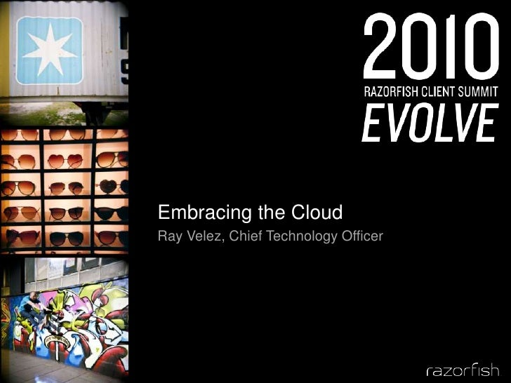 Embracing the Cloud<br />Ray Velez, Chief Technology Officer<br />