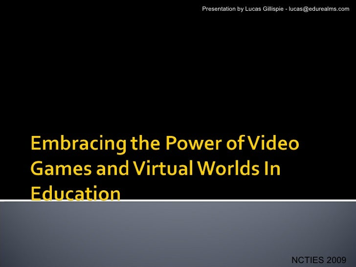 Embracing The Power Of Video Games And Virtual Worlds In Education