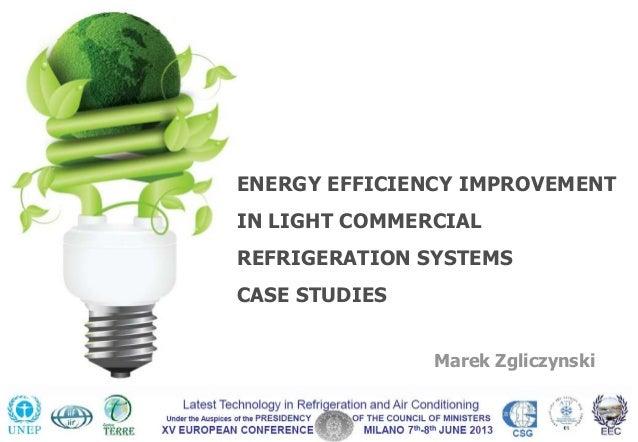 ENERGY EFFICIENCY IMPROVEMENTIN LIGHT COMMERCIALREFRIGERATION SYSTEMSCASE STUDIESMarek Zgliczynski
