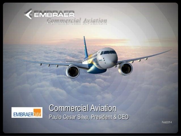 Commercial Aviation Paulo Cesar Silva, President & CEO Feb/2014