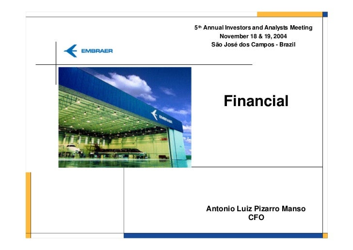 5th Annual Investors and Analysts Meeting        November 18 & 19, 2004      São José dos Campos - Brazil          Financi...