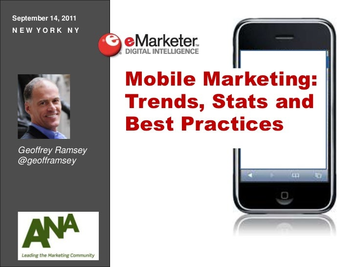 September 14, 2011<br />N E W  Y O R K   N Y<br />Mobile Marketing: Trends, Stats andBest Practices<br />Mobile Marketing:...