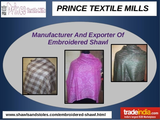 PRINCE TEXTILE MILLSPRINCE TEXTILE MILLS Manufacturer And Exporter Of Embroidered Shawl www.shawlsandstoles.com/embroidere...