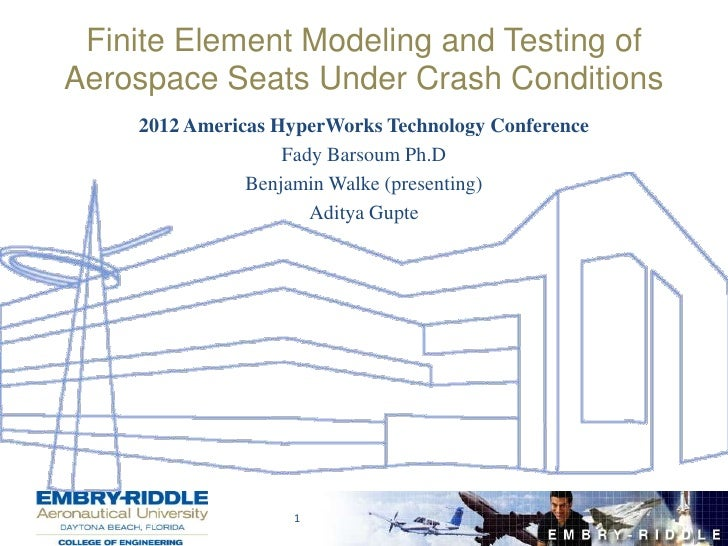 Finite Element Modeling and Testing ofAerospace Seats Under Crash Conditions    2012 Americas HyperWorks Technology Confer...