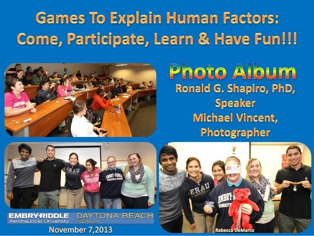 Games To Explain Human Factors: Come, Participate, Learn & Have Fun!!! An Education By Entertainment Program. By: Dr. Rona...