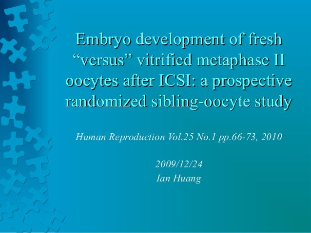 "Embryo development of fresh ""versus"" vitrified metaphase IIoocytes after ICSI: a prospectiverandomized sibling-oocyte stud..."