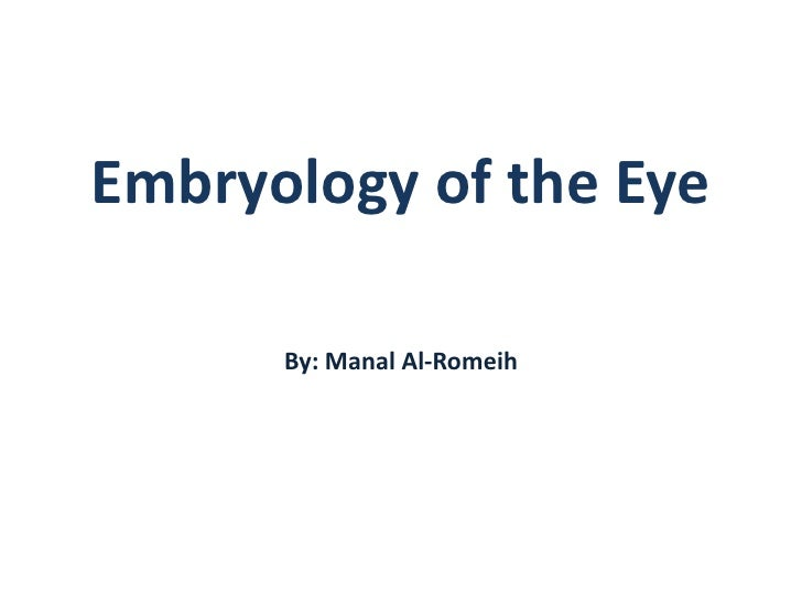 Embryology of the Eye<br />By: Manal Al-Romeih<br />