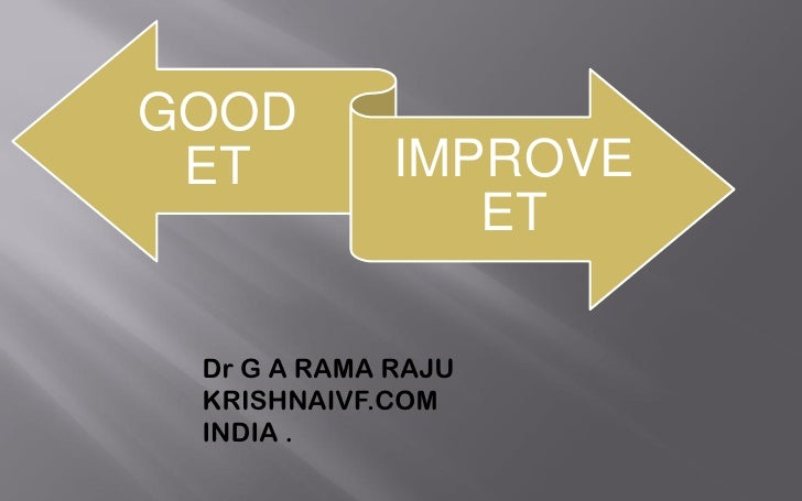 GOOD  ET          IMPROVE                 ET   Dr G A RAMA RAJU  KRISHNAIVF.COM  INDIA .