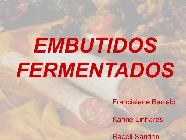EMBUTIDOSFERMENTADOSFrancislene BarretoKarine LinharesRaceli Sandrin