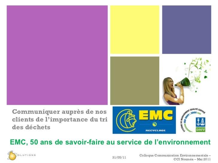 Communiquer auprès de nos clients de l'importance du tri des déchets 31/05/11 Colloque Communication Environnementale – CC...