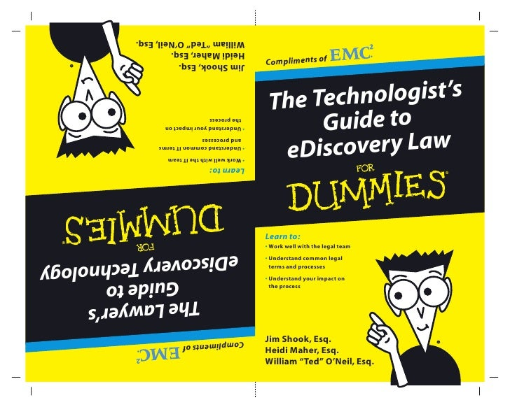 Compliments of The Technologist's      Guide to  eD iscovery LawLearn to:• Work well with the legal team• Understand commo...