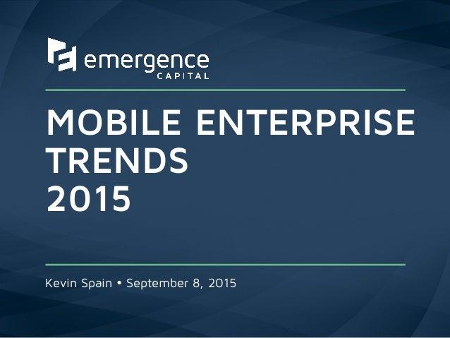MOBILE ENTERPRISE TRENDS 2015 Kevin Spain Ÿ September 8, 2015