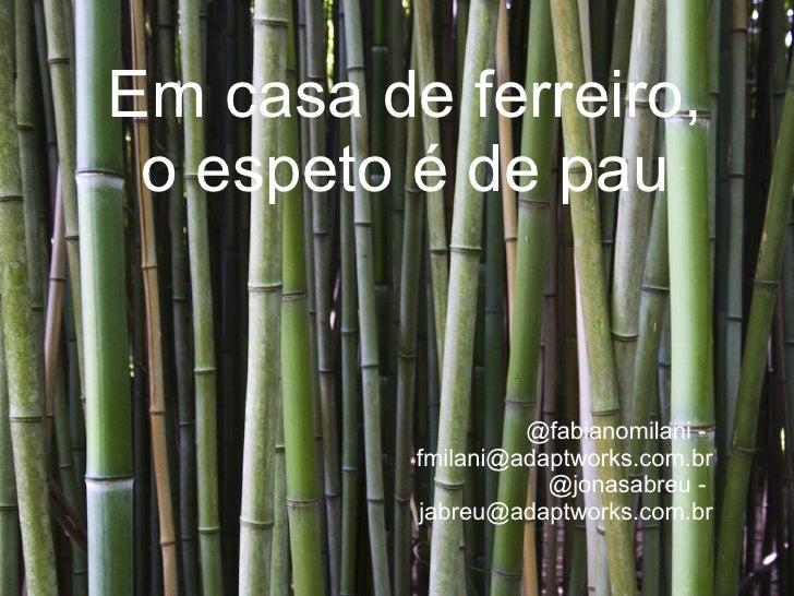 20100624-agile-brazil-em-casa-de-ferreiro-o-espeto-e-de-pau