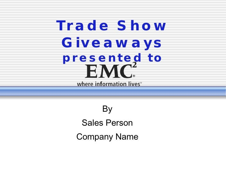 Trade Show Giveaways presented to By Sales Person Company Name