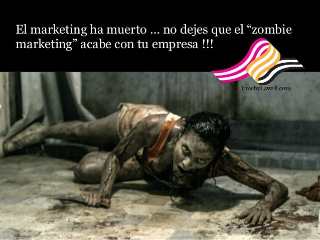 "El marketing ha muerto … no dejes que el ""zombie marketing"" acabe con tu empresa !!!"