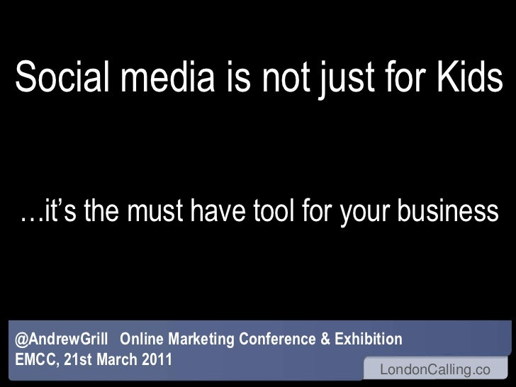 Social media is not just for Kids…it's the must have tool for your business<br />@AndrewGrill   Online Marketing Conferenc...