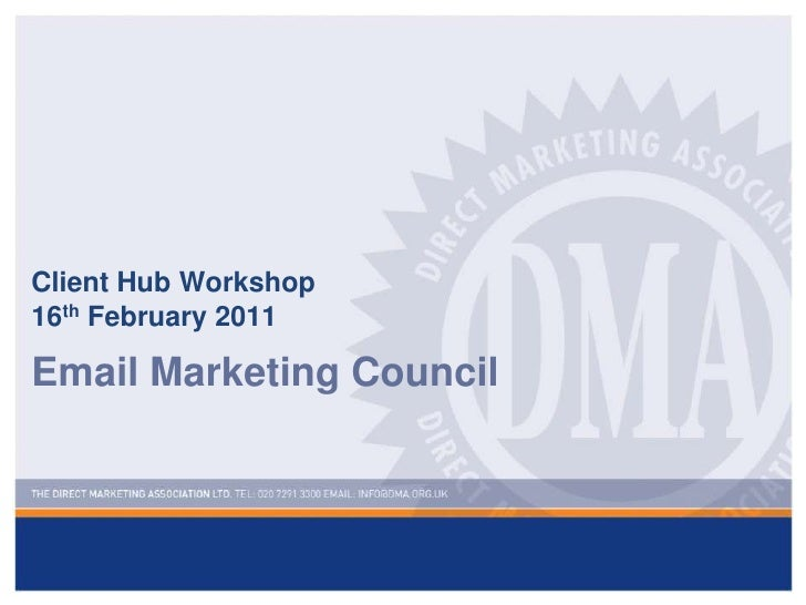 Client Hub Workshop16th February 2011 <br />Email Marketing Council <br />