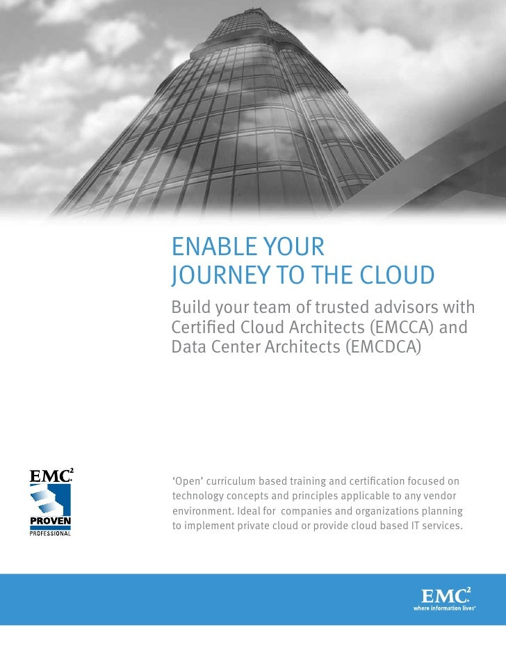 ENABLE YOURJOURNEY TO THE CLOUDBuild your team of trusted advisors withCertified Cloud Architects (EMCCA) andData Center A...