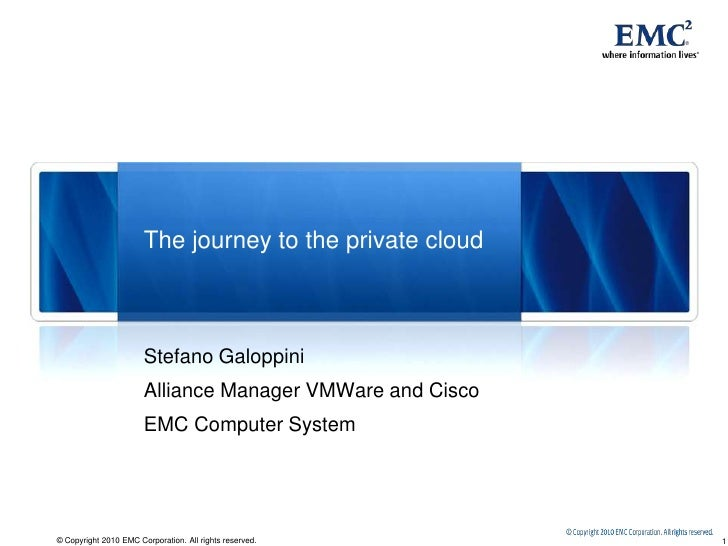 The journey to the private cloud<br />Stefano Galoppini<br />Alliance Manager VMWare and Cisco<br />EMC Computer System <b...