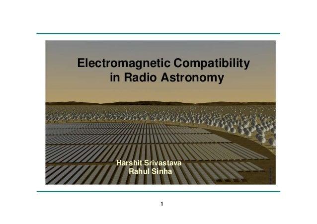 Electromagnetic Compatibility in Radio Astronomy  Harshit Srivastava Rahul Sinha  1