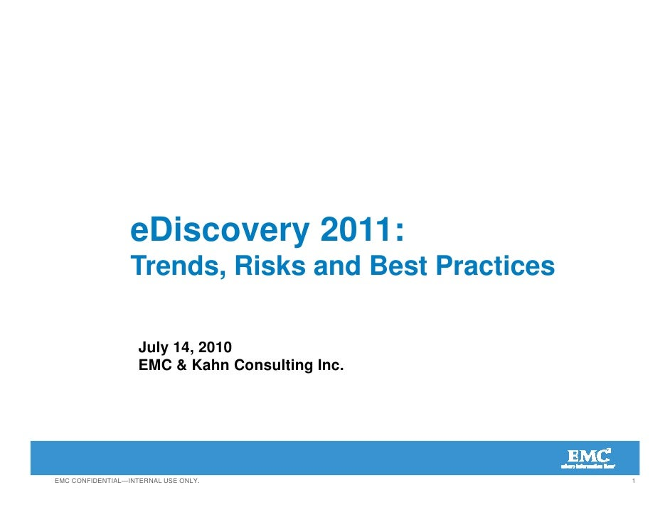 eDiscovery 2011:                   Trends, Risks and Best Practices                      July 14, 2010                    ...
