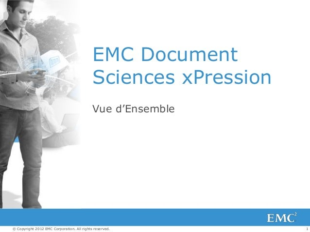 1© Copyright 2012 EMC Corporation. All rights reserved. EMC Document Sciences xPression Vue d'Ensemble