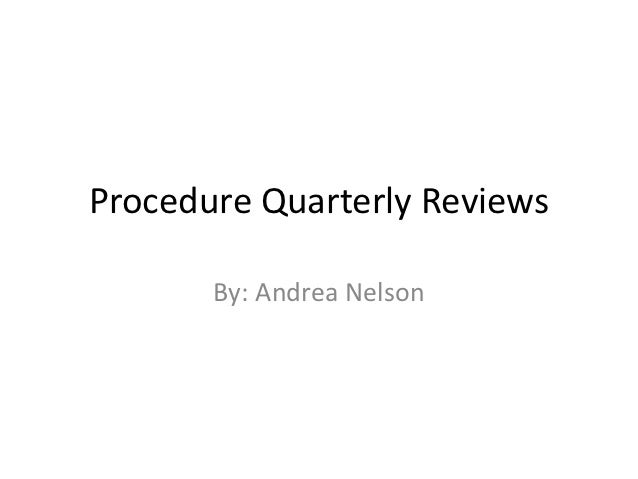 Procedure Quarterly Reviews       By: Andrea Nelson