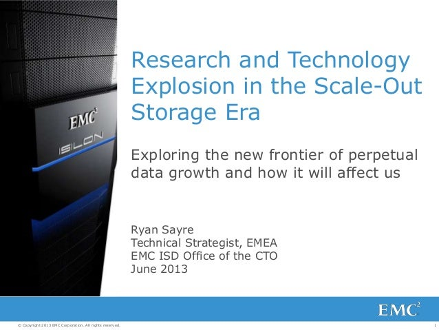 1© Copyright 2013 EMC Corporation. All rights reserved. Research and Technology Explosion in the Scale-Out Storage Era Exp...