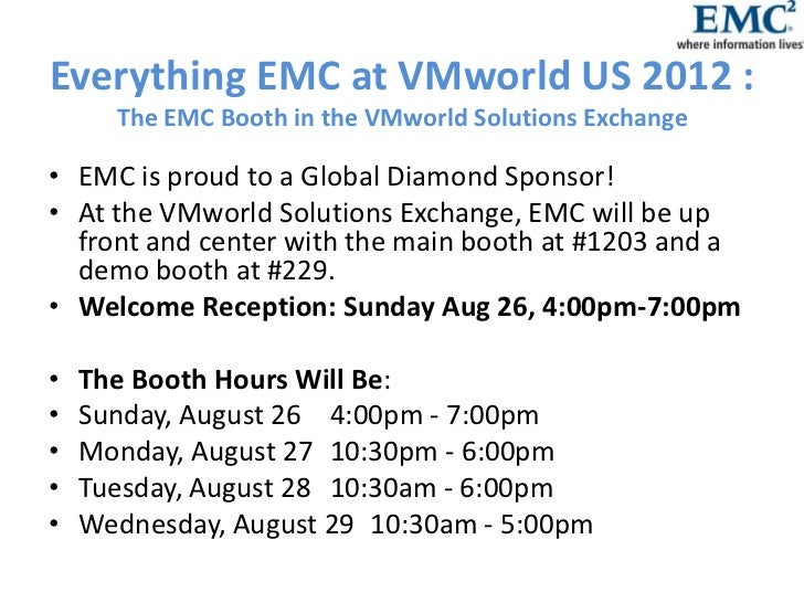 Everything EMC at VMworld US 2012 :      The EMC Booth in the VMworld Solutions Exchange• EMC is proud to a Global Diamond...