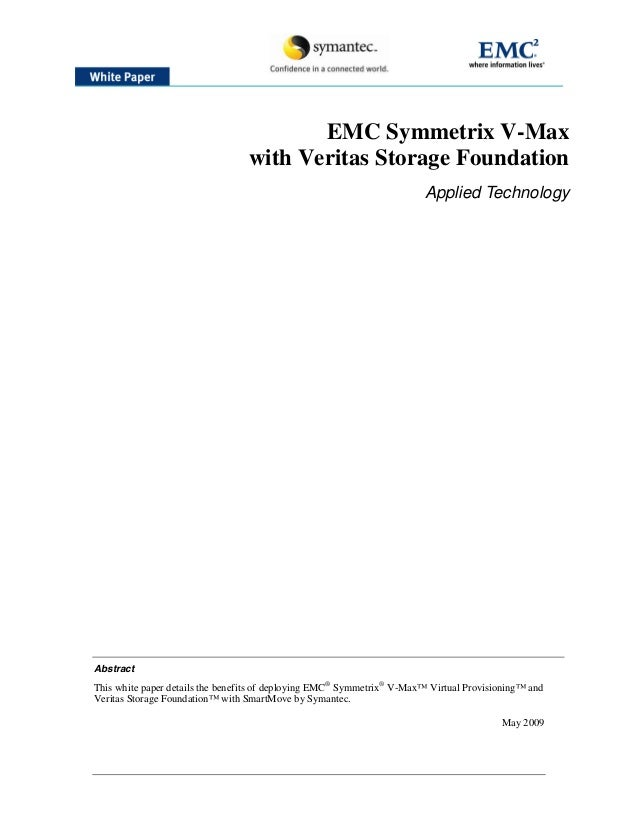 EMC Symmetrix V-Max with Veritas Storage Foundation Applied Technology  Abstract  This white paper details the benefits of...