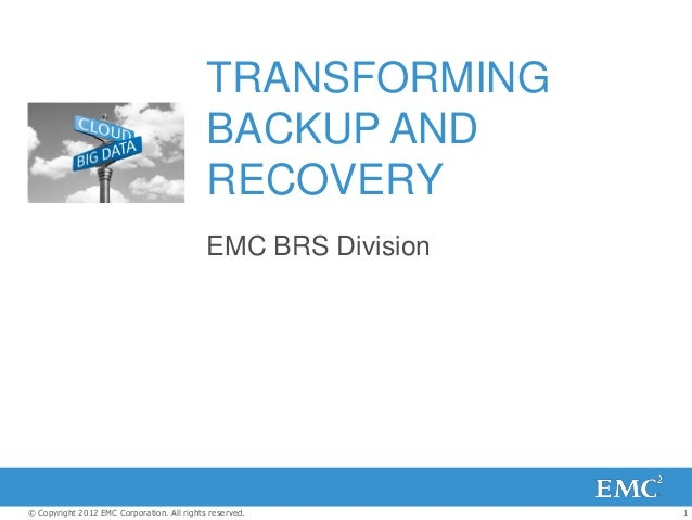 1© Copyright 2012 EMC Corporation. All rights reserved.TRANSFORMINGBACKUP ANDRECOVERYEMC BRS Division