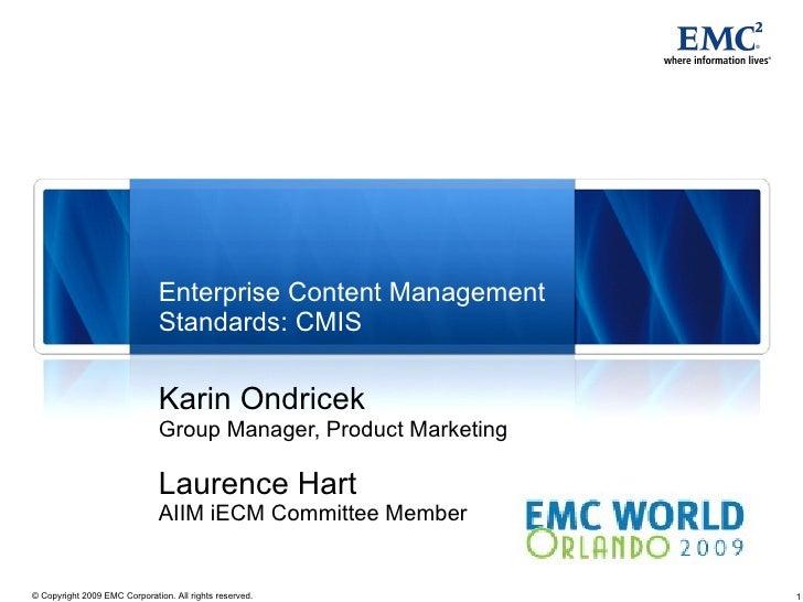 Enterprise Content Management Standards: CMIS Karin Ondricek Group Manager, Product Marketing Laurence Hart AIIM iECM Comm...
