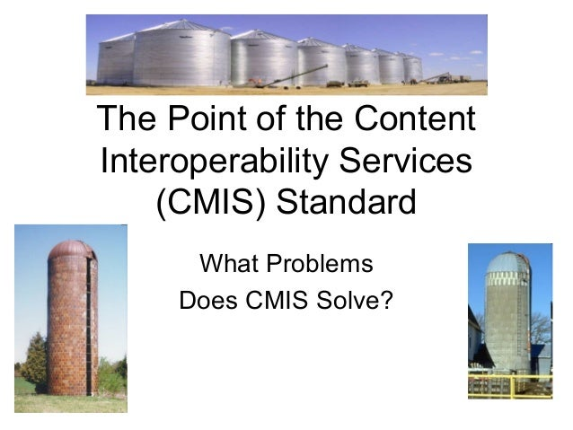 The Point of the Content Interoperability Services (CMIS) Standard What Problems Does CMIS Solve?