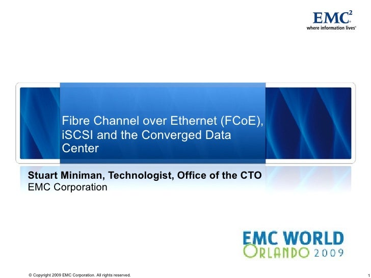 Fibre Channel over Ethernet (FCoE),                  iSCSI and the Converged Data                  Center  Stuart Miniman,...
