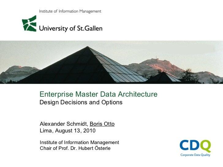 Enterprise Master Data ArchitectureDesign Decisions and OptionsAlexander Schmidt, Boris OttoLima, August 13, 2010Institute...