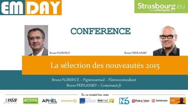 Bruno FLORENCE – Pignonsurmail – Florenceconsultant Bruno FRIDLANSKY – Consonaute.fr La sélection des nouveautés 2015 CONF...