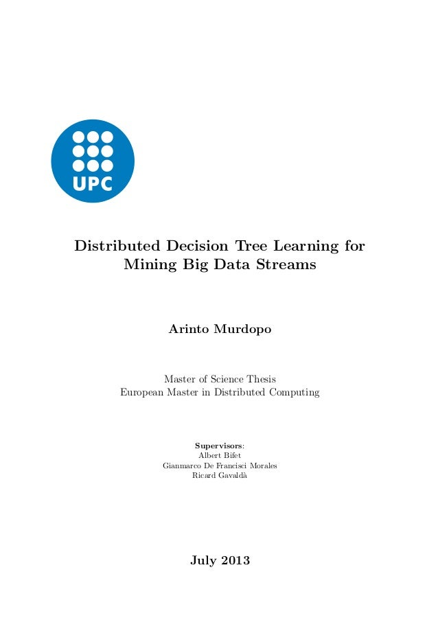 Distributed Decision Tree Learning for  Mining Big Data Streams  Arinto Murdopo  Master of Science Thesis  European Master...