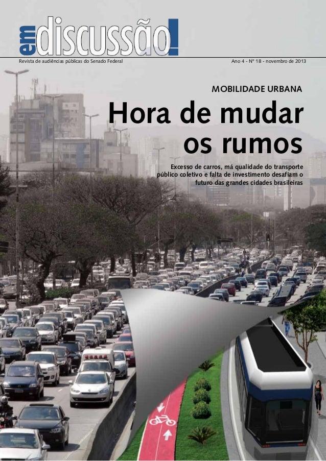 Revista de audiências públicas do Senado Federal Ano 4 - Nº 18 - novembro de 2013  MOBILIDADE URBANA  Hora de mudar  os ru...