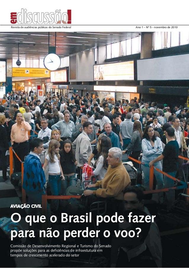 Ano 1 - Nº 5 - novembro de 2010Revista de audiências públicas do Senado Federal O que o Brasil pode fazer para não perder ...