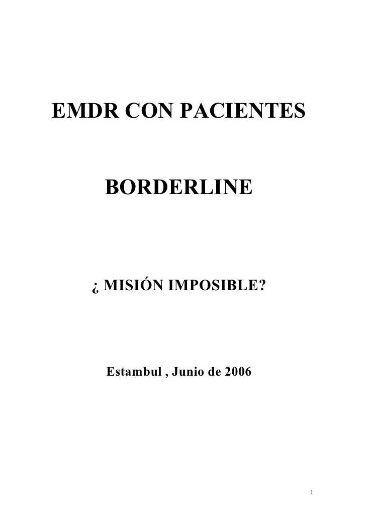 EMDR CON PACIENTES      BORDERLINE      ¿ MISIÓN IMPOSIBLE?        Estambul , Junio de 2006                               ...