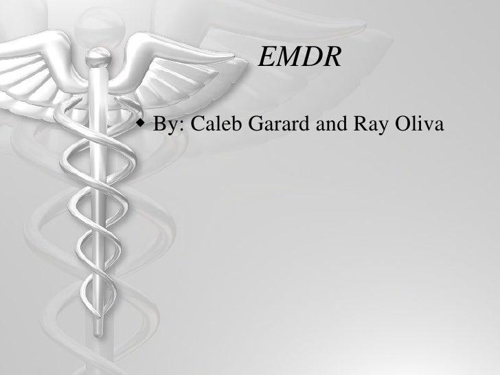 EMDR <ul><li>By: Caleb Garard and Ray Oliva </li></ul>
