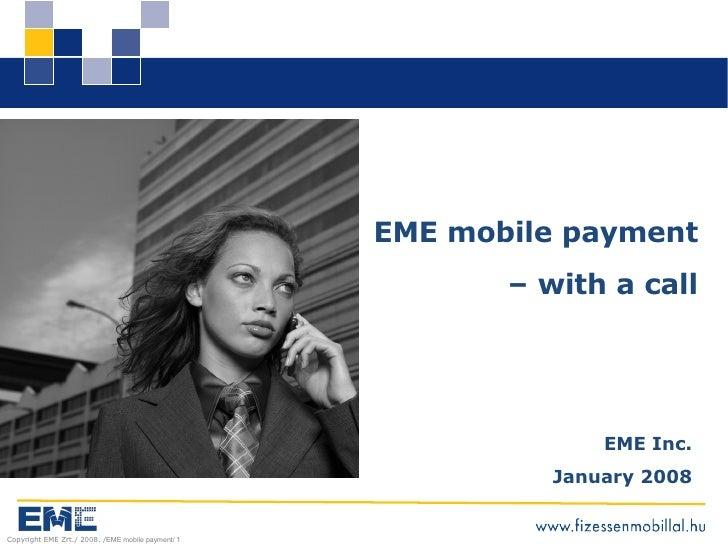 EME Inc. January 2008 EME mobile payment –  with a call