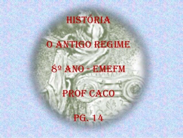 HistóriaO antigo regime8º ano - EMEFM  Prof caco    PG. 14