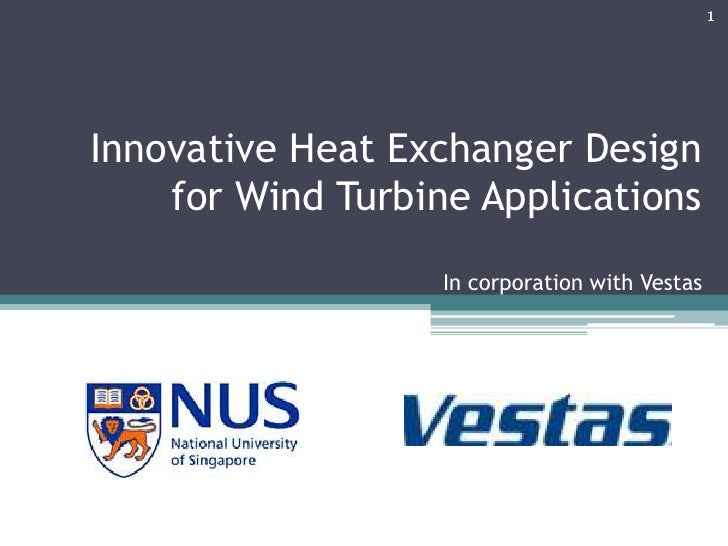 1     Innovative Heat Exchanger Design     for Wind Turbine Applications                    In corporation with Vestas