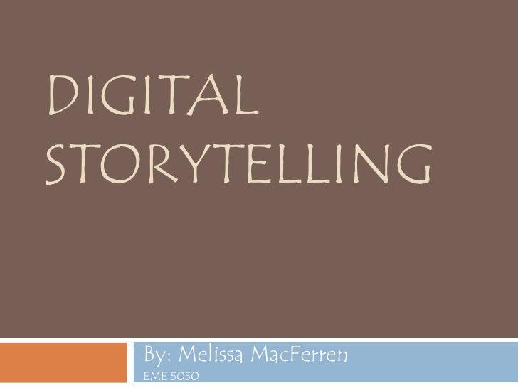 DIGITALSTORYTELLING   By: Melissa MacFerren   EME 5050